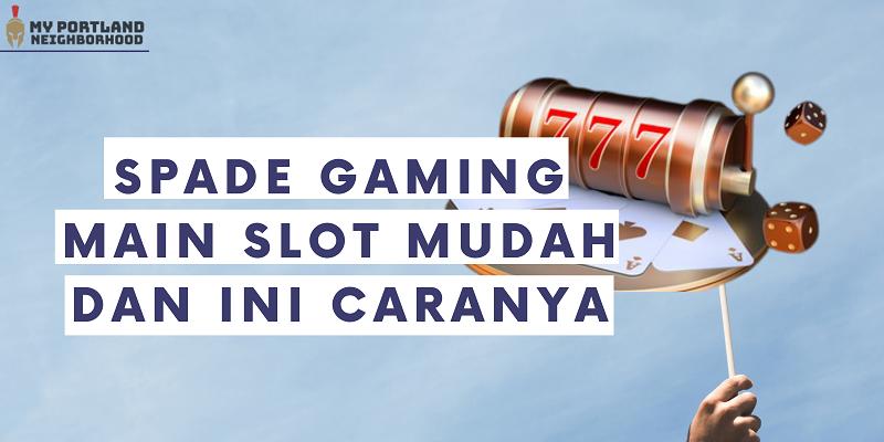 Banner Spade Gaming Main Slot Mudah Dan Ini Caranya